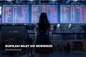 Kupiłam bilet do Norwegii. W jedną stronę