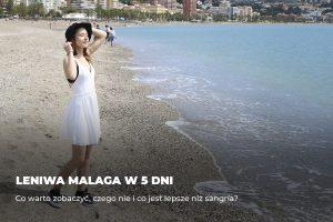Leniwa Malaga w 5 dni – co warto zobaczyć, czego nie i co jest lepsze niż sangría?