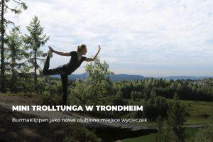 Mini Trolltunga w Trondheim – Burmaklippen jako nowe ulubione miejsce wycieczek [DUŻO ZDJĘĆ]