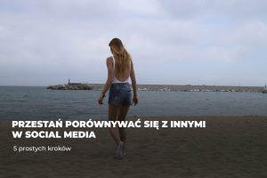 Przestań porównywać się z innymi w social media – 5 prostych kroków