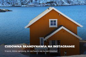 Cudowna Skandynawia na Instagramie – 5 kont, które sprawią, że zachce ci się tu zamieszkać