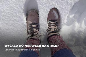 Wyjazd do Norwegii na stałe? Całkowicie niepotrzebnie się boisz!